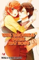 THE TROUBLE WITH MY BOSS - Volume 3 ebook by Mika Sakurano