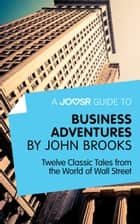 A Joosr Guide to... Business Adventures by John Brooks: Twelve Classic Tales from the World of Wall Street ekitaplar by Joosr