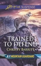 Trained to Defend ebook by Christy Barritt
