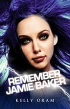 Remember Jamie Baker ebook by Kelly Oram