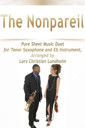 The Nonpareil Pure Sheet Music Duet for Tenor Saxophone and Eb Instrument, Arranged by Lars Christian Lundholm ebook by Pure Sheet Music