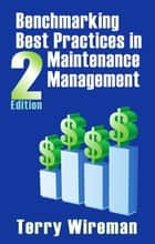 Benchmarking Best Practices in Maintenance Management ebook by Terry Wireman