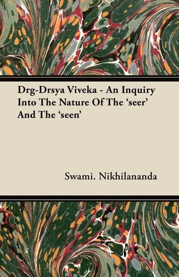 Drg-Drsya Viveka - An Inquiry Into The Nature Of The 'seer' And The 'seen' ebook by Swami Nikhilananda