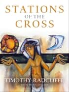 Stations of the Cross ebook by Timothy Radcliffe, Timothy Radcliffe
