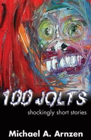100 Jolts: Shockingly Short Stories ebook by Arnzen, Michael A.