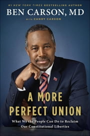 A More Perfect Union - What We the People Can Do to Reclaim Our Constitutional Liberties ebook by Candy Carson,Ben Carson, M.D.