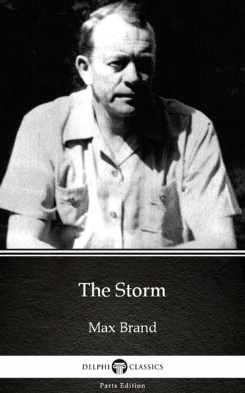 The Storm by Max Brand - Delphi Classics (Illustrated) ebook by Max Brand