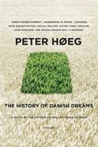 The History of Danish Dreams - A Novel ebook by Peter Høeg, Barbara Haveland
