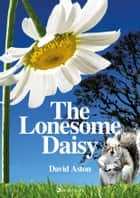 The Lonesome Daisy ebook by David Aston