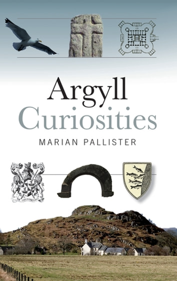 Argyll Curiosities ebook by Marian Pallister