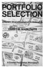 Portfolio Selection ebook by Harry M. Markowitz