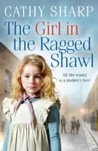 The Girl in the Ragged Shawl (The Children of the Workhouse, Book 1) eBook by Cathy Sharp