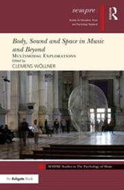 Body, Sound and Space in Music and Beyond: Multimodal Explorations ebook by
