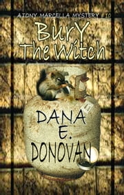 Bury The Witch (Detective Marcella Witch's series, book 10) ebook by Dana E. Donovan