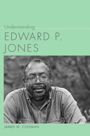 Understanding Edward P. Jones ebook by James W. Coleman,Linda Wagner-Martin