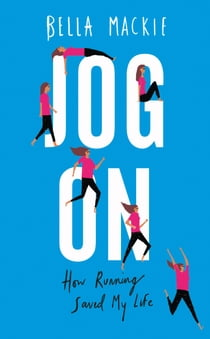 Jog On: How Running Saved My Life ebook by Bella Mackie