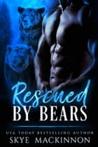 Rescued by Bears ebook by Skye MacKinnon