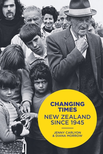 Changing Times - New Zealand Since 1945 ebook by Jenny Carlyon,Diana Morrow
