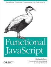 Functional JavaScript - Introducing Functional Programming with Underscore.js ebook by Michael Fogus