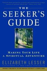 The Seeker's Guide: Making Your Life a Spiritual Adventure - Making Your Life a Spiritual Adventure ebook by Elizabeth Lesser