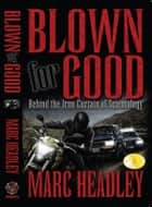 Blown For Good: Behind the Iron Curtain of Scientology ebook by Marc Headley