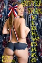 Hotter Than Fireworks (Gender Transformation Erotica) ebook by Kit Love