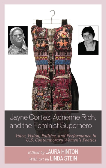 Jayne Cortez, Adrienne Rich, and the Feminist Superhero - Voice, Vision, Politics, and Performance in U.S. Contemporary Women's Poetics ebook by Laura Hinton,Renee M. Kingan,Linda Kinnahan,Deborah Mix,Kirsten Bartholomew Ortega,Jennifer D. Ryan-Bryant,Ellen McGrath Smith,Linda Stein,Conor Tomas Reed