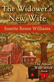 The Widower's New Wife - The Amish Ways, #1 ebook by Susette Williams