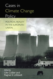Cases in Climate Change Policy - Political Reality in the European Union ebook by Ragnar E. Lofsted,Ute Collier