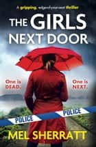 The Girls Next Door - A gripping, edge-of-your-seat crime thriller eBook by Mel Sherratt