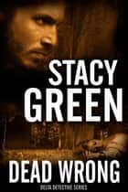 Dead Wrong (Delta Detectives/Cage Foster #2) ebook by Stacy Green