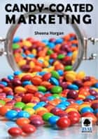 Candy-coated Marketing ebook by Sheena Horgan