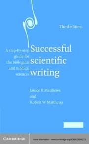Successful Scientific Writing - A Step-by-Step Guide for the Biological and Medical Sciences ebook by Janice R. Matthews,Robert W. Matthews