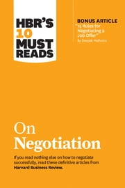 "HBR's 10 Must Reads on Negotiation (with bonus article ""15 Rules for Negotiating a Job Offer"" by Deepak Malhotra) ebook by Harvard Business Review, Daniel Kahneman, Deepak Malhotra,..."