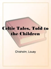 Celtic Tales ebook by Louey Chisholm