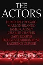The Actors ebook by Richard Schickel