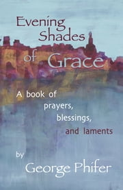 Evening Shades of Grace ebook by George Phifer,Veranne Hall Graham