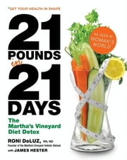21 Pounds in 21 Days - The Martha's Vineyard Diet Detox ebook by Roni DeLuz,James Hester