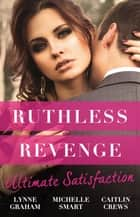 Ruthless Revenge - Ultimate Satisfaction/Bought For The Greek's Revenge/Wedded, Bedded, Betrayed/At The Count's Bidding ebook by Lynne Graham, Michelle Smart, CAITLIN CREWS
