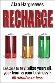 Recharge - Lessons to Revitalise Yourself, Your Team or Your Business in 60 Minutes or Less ebook by Alan Hargreaves