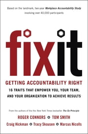 Fix It - 16 Traits That Empower You, Your Team, and Your Organization to Achieve Results ebook by Roger Connors,Tom Smith