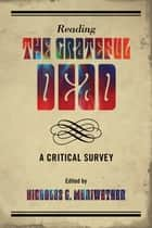 Reading the Grateful Dead - A Critical Survey ebook by Nicholas G. Meriwether