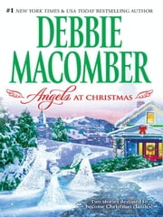 Angels at Christmas: Those Christmas Angels\Where Angels Go - Those Christmas Angels\Where Angels Go ebook by Debbie Macomber