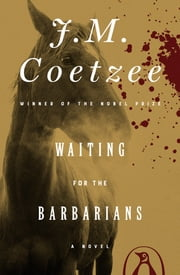 Waiting for the Barbarians - A Novel ebook by J. M. Coetzee