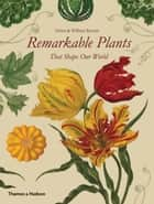 Remarkable Plants That Shape Our World ebook by Helen Bynum, William Bynum
