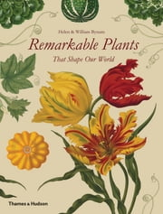 Remarkable Plants That Shape Our World ebook by Helen Bynum,William Bynum