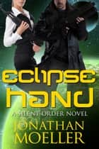 Silent Order: Eclipse Hand ebook by Jonathan Moeller