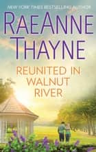 Reunited in Walnut River - A Small Town Reunion Romance ebook by RaeAnne Thayne