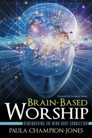 Brain-Based Worship - Remembering the Mind-Body Connection ebook by Paula Champion-Jones