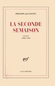 La Seconde Semaison. Carnets (1980-1994) ebook by Philippe Jaccottet